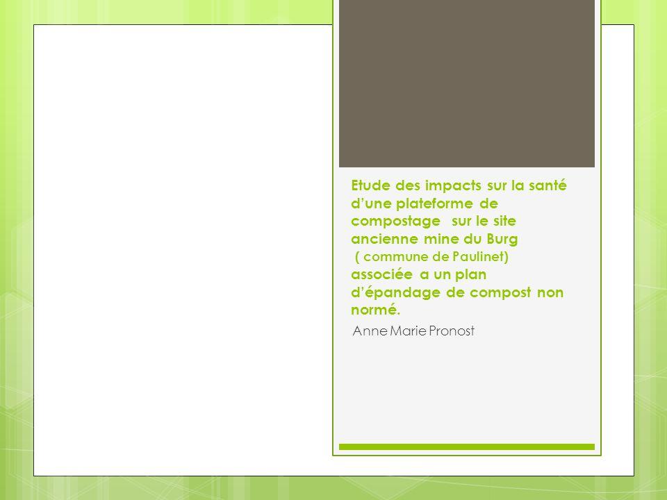 Etude des impacts sur la santé d'une plateforme de compostage sur le site ancienne mine du Burg ( commune de Paulinet) associée a un plan d'épandage de compost non normé.