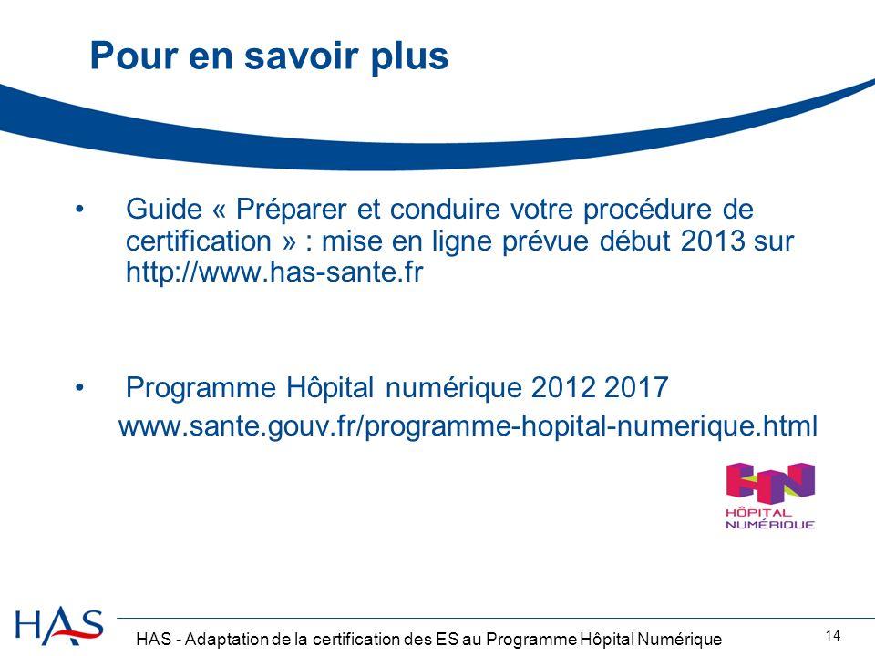 Pour en savoir plus Guide « Préparer et conduire votre procédure de certification » : mise en ligne prévue début 2013 sur http://www.has-sante.fr.