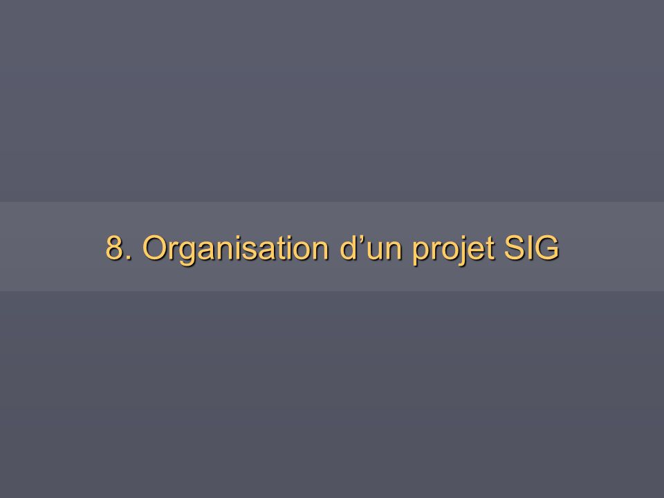 8. Organisation d'un projet SIG