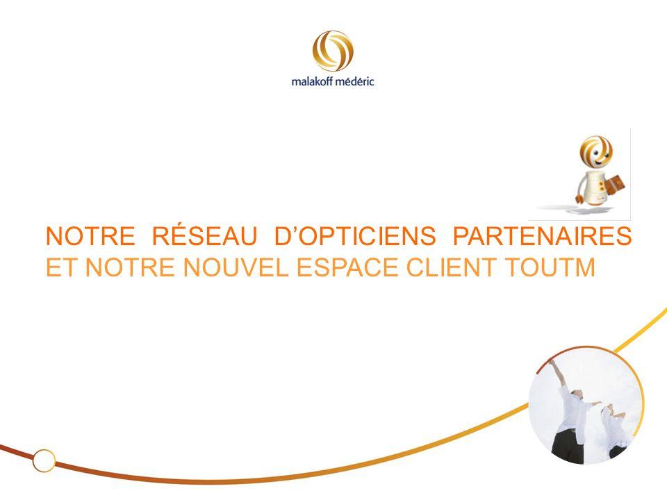 NOTRE RÉSEAU D'OPTICIENS PARTENAIRES ET NOTRE NOUVEL ESPACE CLIENT TOUTM