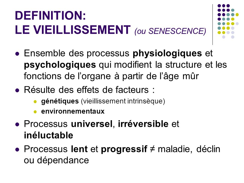 DEFINITION: LE VIEILLISSEMENT (ou SENESCENCE)