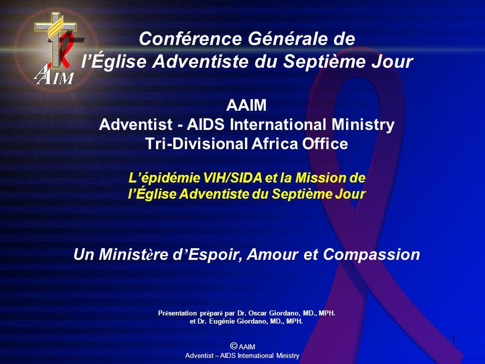 Conférence Générale de l'Église Adventiste du Septième Jour AAIM Adventist - AIDS International Ministry Tri-Divisional Africa Office L'épidémie VIH/SIDA et la Mission de l'Église Adventiste du Septième Jour Un Ministère d'Espoir, Amour et Compassion Présentation préparé par Dr.