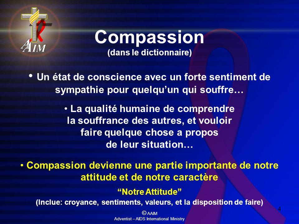 Compassion (dans le dictionnaire) Un état de conscience avec un forte sentiment de sympathie pour quelqu'un qui souffre…
