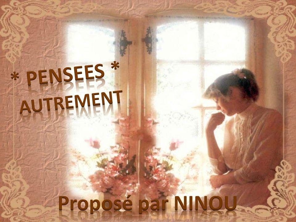 * PENSEES * AUTREMENT Proposé par NINOU