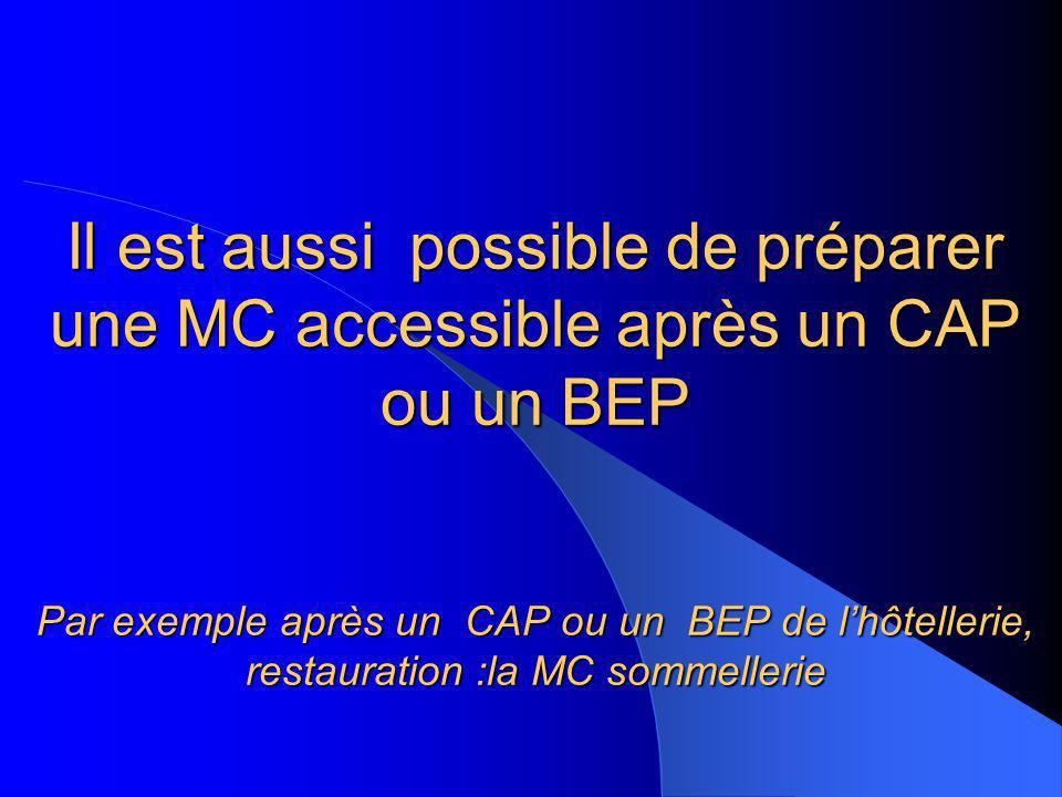 Il est aussi possible de préparer une MC accessible après un CAP ou un BEP Par exemple après un CAP ou un BEP de l'hôtellerie, restauration :la MC sommellerie