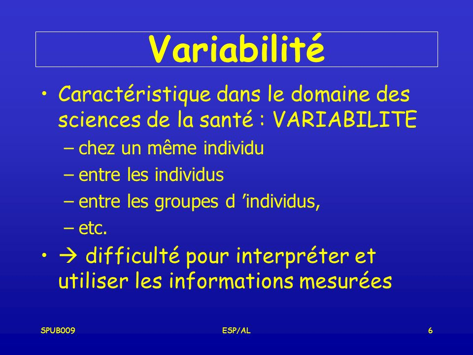 Variabilité Caractéristique dans le domaine des sciences de la santé : VARIABILITE. chez un même individu.
