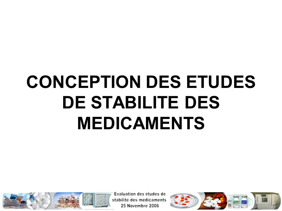 CONCEPTION DES ETUDES DE STABILITE DES MEDICAMENTS