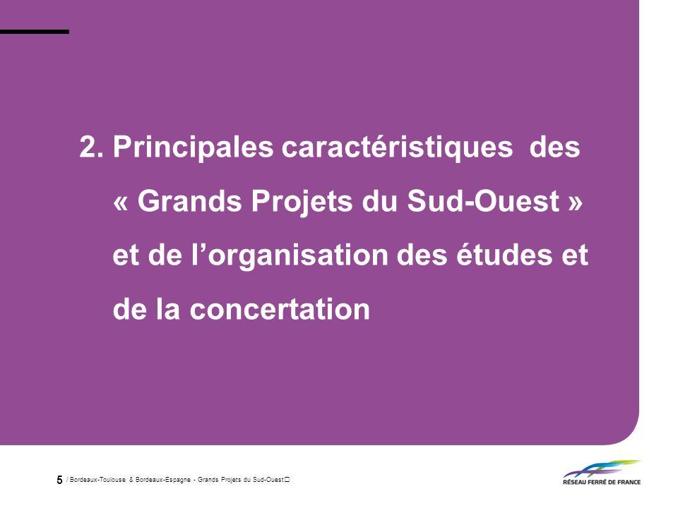 2. Principales caractéristiques des « Grands Projets du Sud-Ouest » et de l'organisation des études et de la concertation