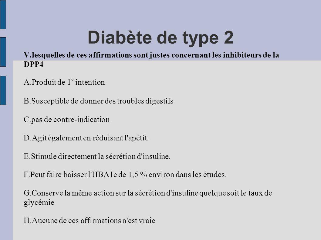 Diabète de type 2V.lesquelles de ces affirmations sont justes concernant les inhibiteurs de la DPP4.