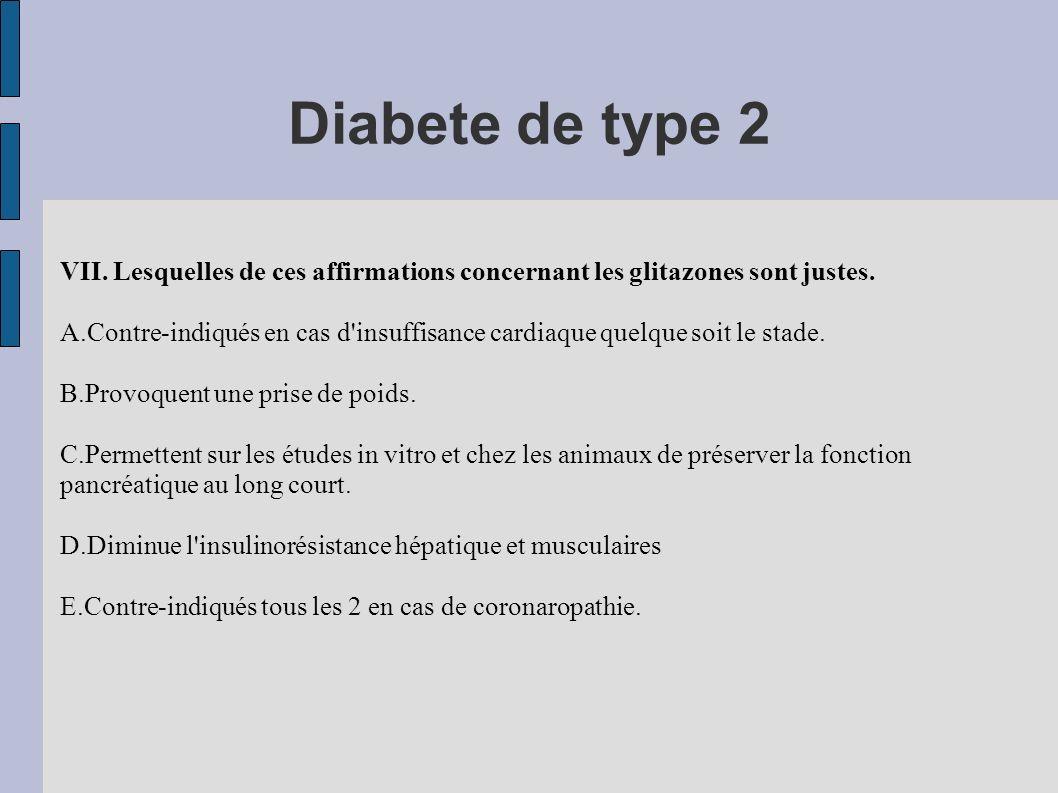 Diabete de type 2VII. Lesquelles de ces affirmations concernant les glitazones sont justes.