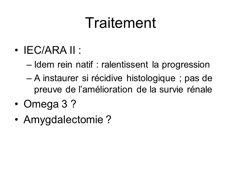 Traitement IEC/ARA II : Omega 3 Amygdalectomie