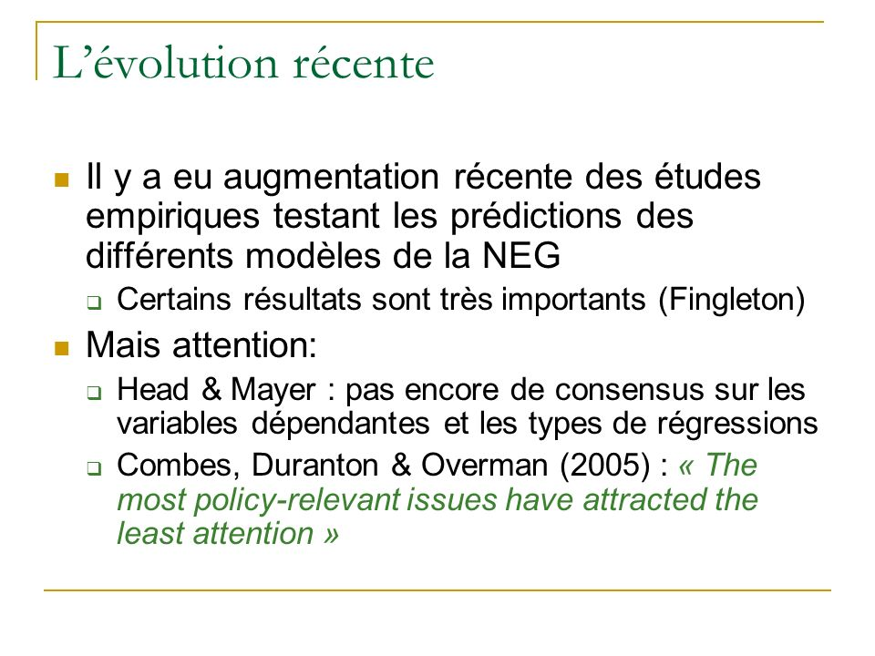 L'évolution récente Il y a eu augmentation récente des études empiriques testant les prédictions des différents modèles de la NEG.