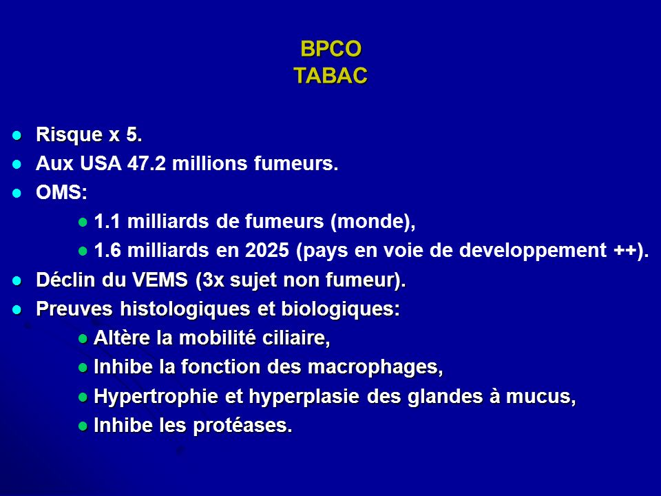BPCO TABAC Risque x 5. Aux USA 47.2 millions fumeurs. OMS: