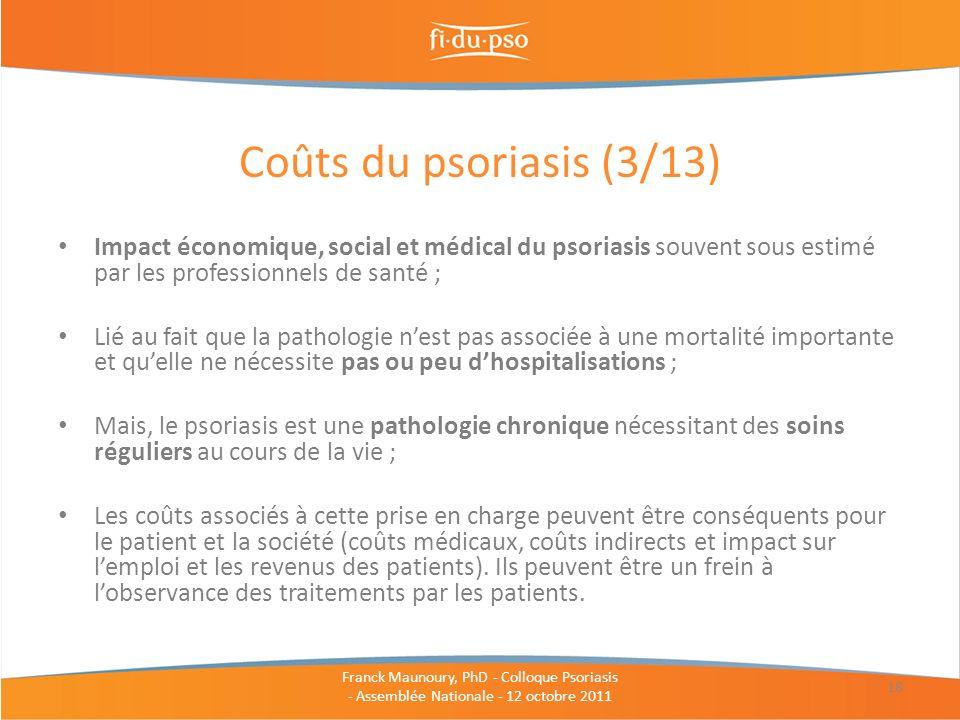 Coûts du psoriasis (3/13) Impact économique, social et médical du psoriasis souvent sous estimé par les professionnels de santé ;