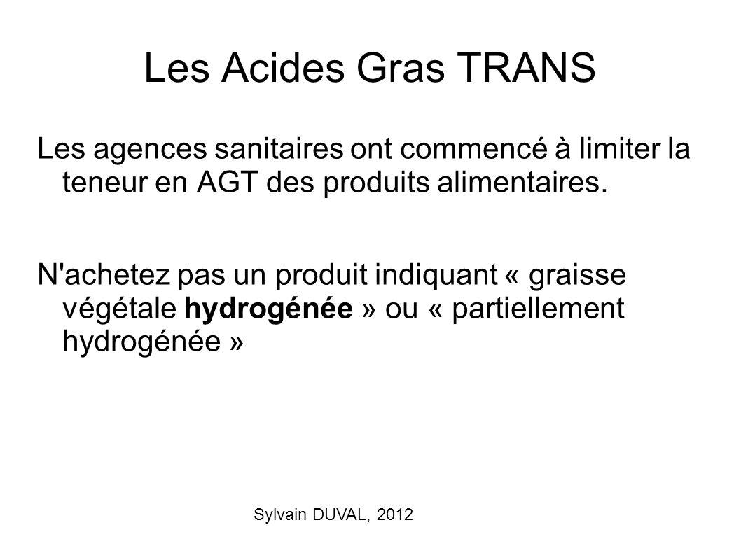Les Acides Gras TRANS Les agences sanitaires ont commencé à limiter la teneur en AGT des produits alimentaires.