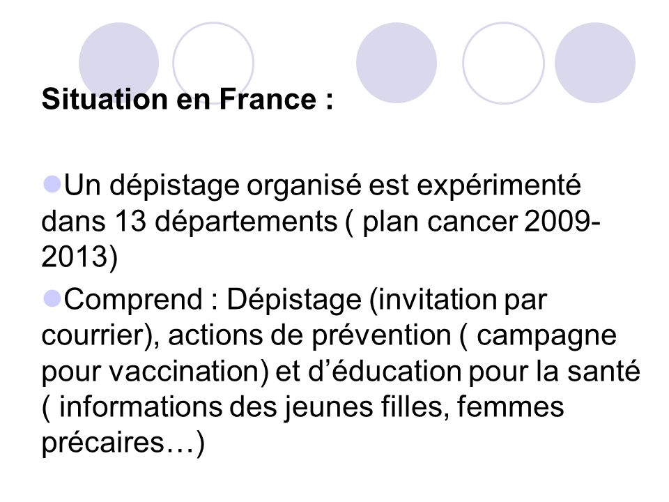 Situation en France : Un dépistage organisé est expérimenté dans 13 départements ( plan cancer 2009-2013)