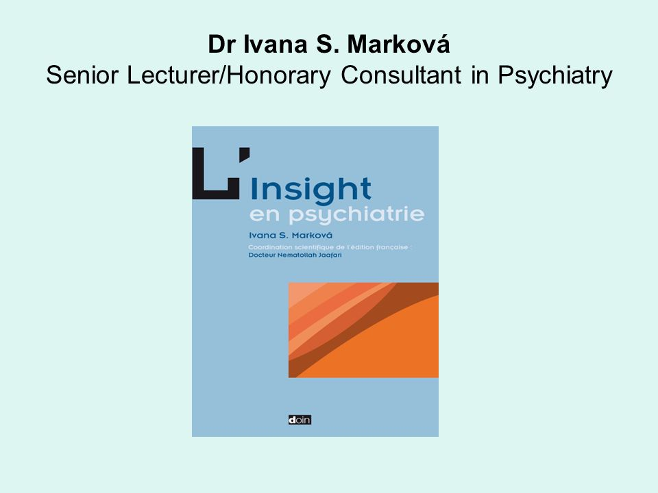 Dr Ivana S. Marková Senior Lecturer/Honorary Consultant in Psychiatry
