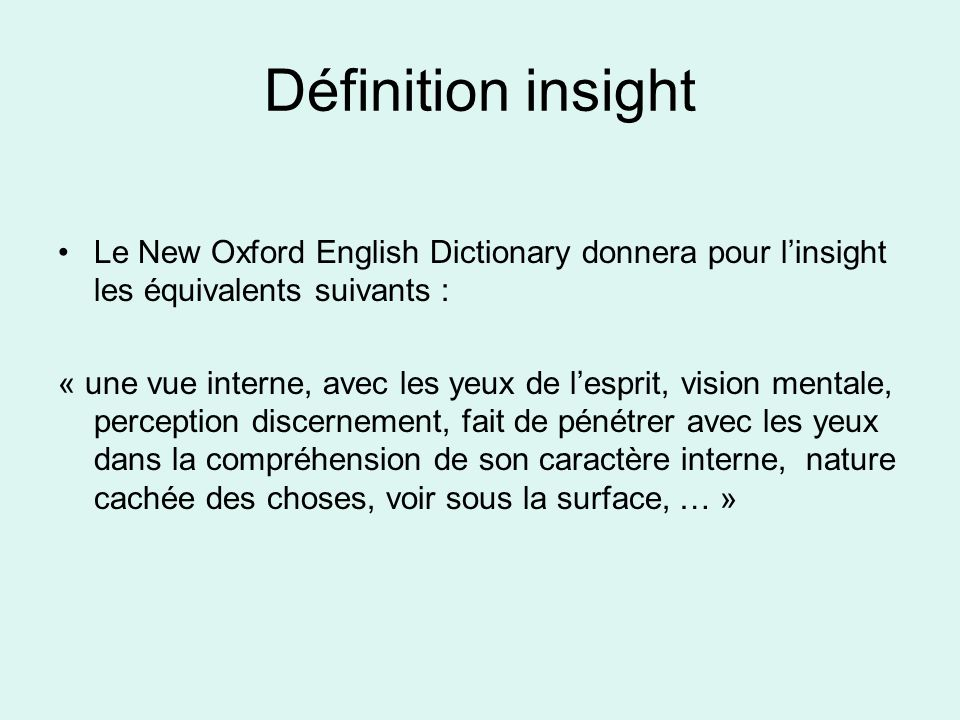 Définition insight Le New Oxford English Dictionary donnera pour l'insight les équivalents suivants :