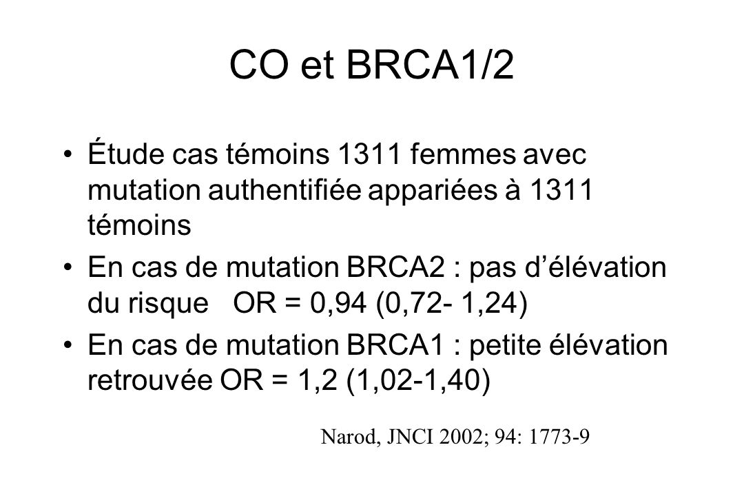 CO et BRCA1/2 Étude cas témoins 1311 femmes avec mutation authentifiée appariées à 1311 témoins.