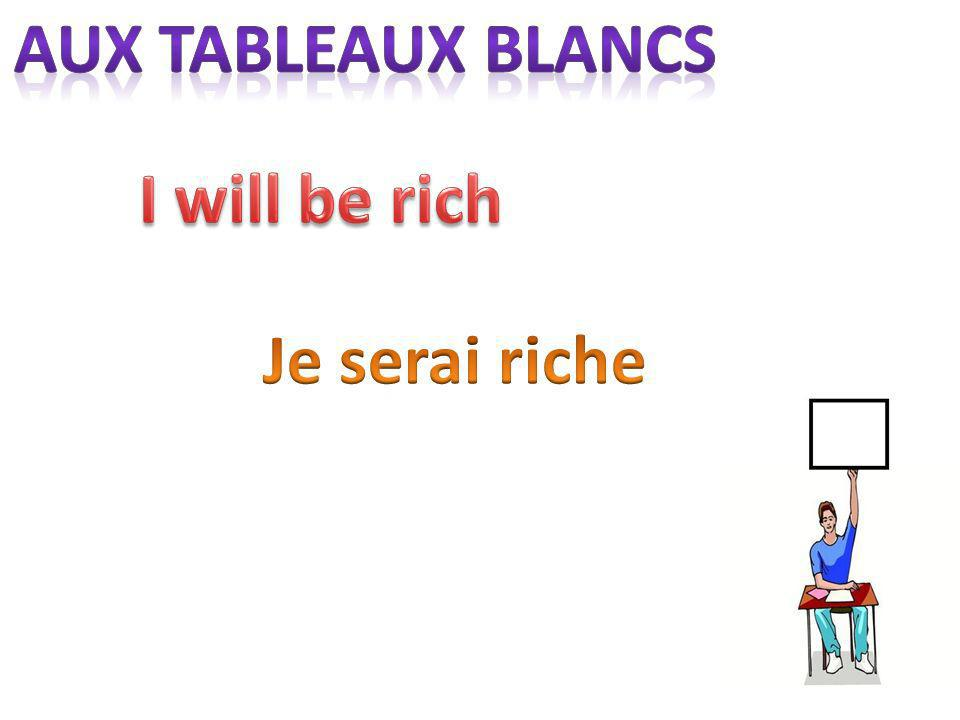 aux tableaux blancs I will be rich Je serai riche