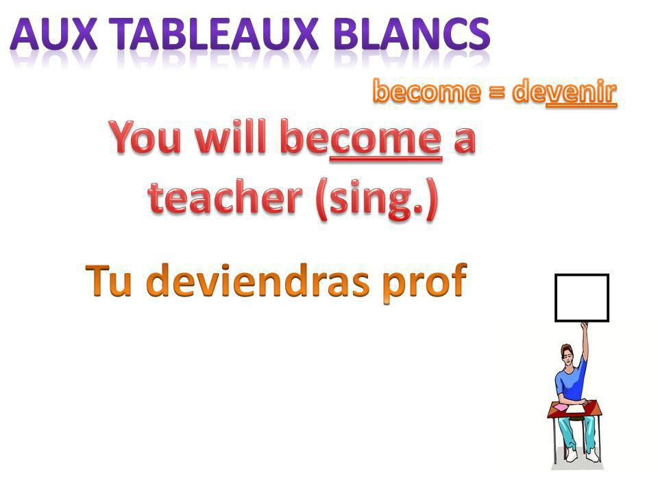 You will become a teacher (sing.)