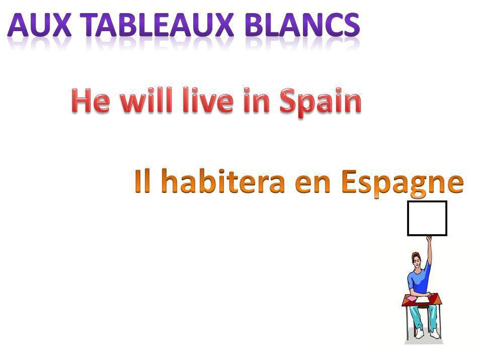 aux tableaux blancs He will live in Spain Il habitera en Espagne
