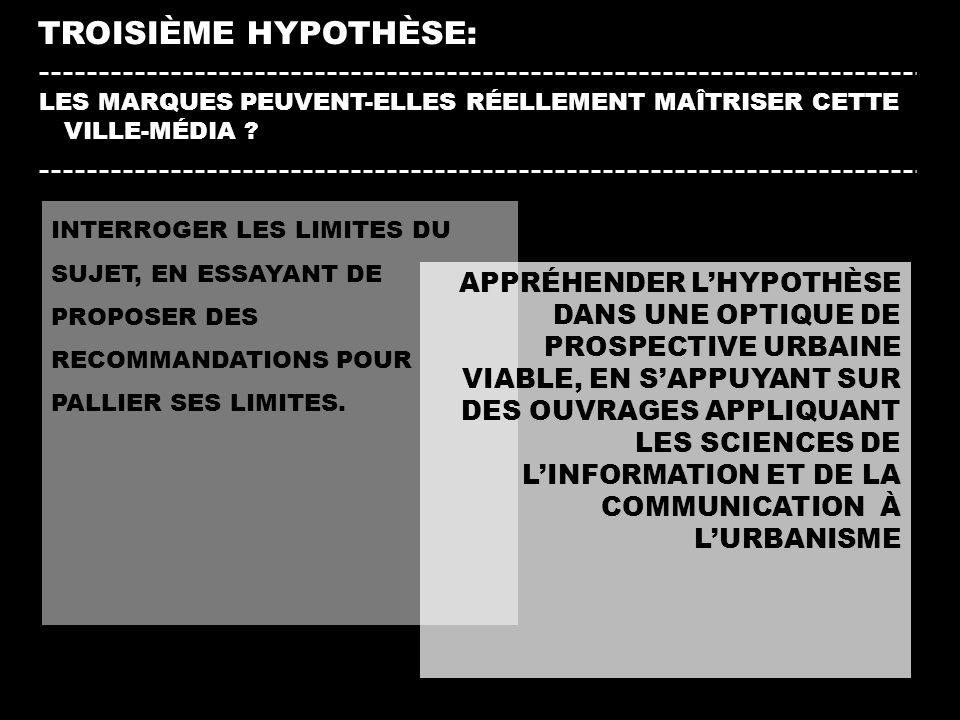 TROISIÈME HYPOTHÈSE: LES MARQUES PEUVENT-ELLES RÉELLEMENT MAÎTRISER CETTE VILLE-MÉDIA