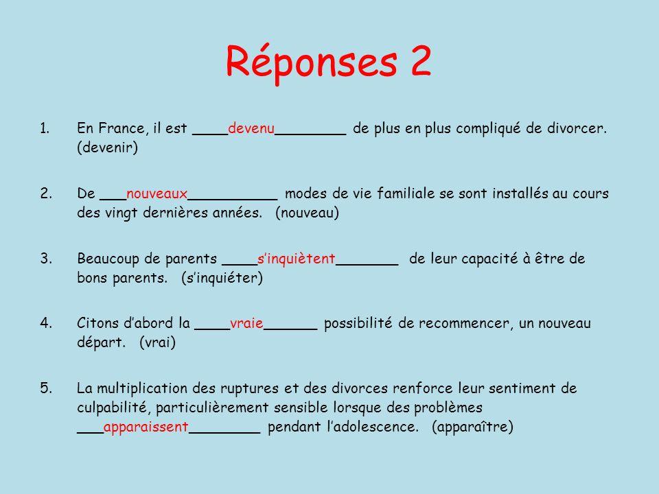 Réponses 2 En France, il est ____devenu________ de plus en plus compliqué de divorcer. (devenir)