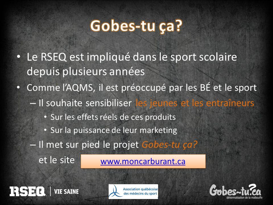 Gobes-tu ça Le RSEQ est impliqué dans le sport scolaire depuis plusieurs années. Comme l'AQMS, il est préoccupé par les BÉ et le sport.