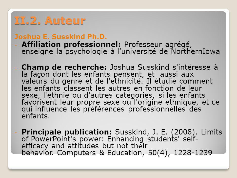 II.2. Auteur Joshua E. Susskind Ph.D. Affiliation professionnel: Professeur agrégé, enseigne la psychologie à l'université de NorthernIowa.