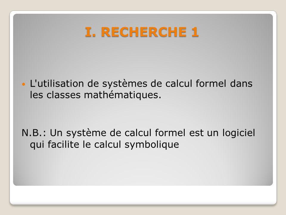I. RECHERCHE 1 L utilisation de systèmes de calcul formel dans les classes mathématiques.