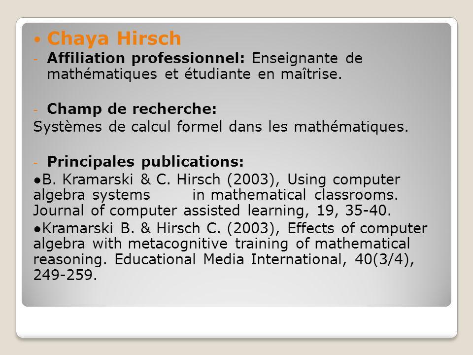 Chaya Hirsch Affiliation professionnel: Enseignante de mathématiques et étudiante en maîtrise. Champ de recherche:
