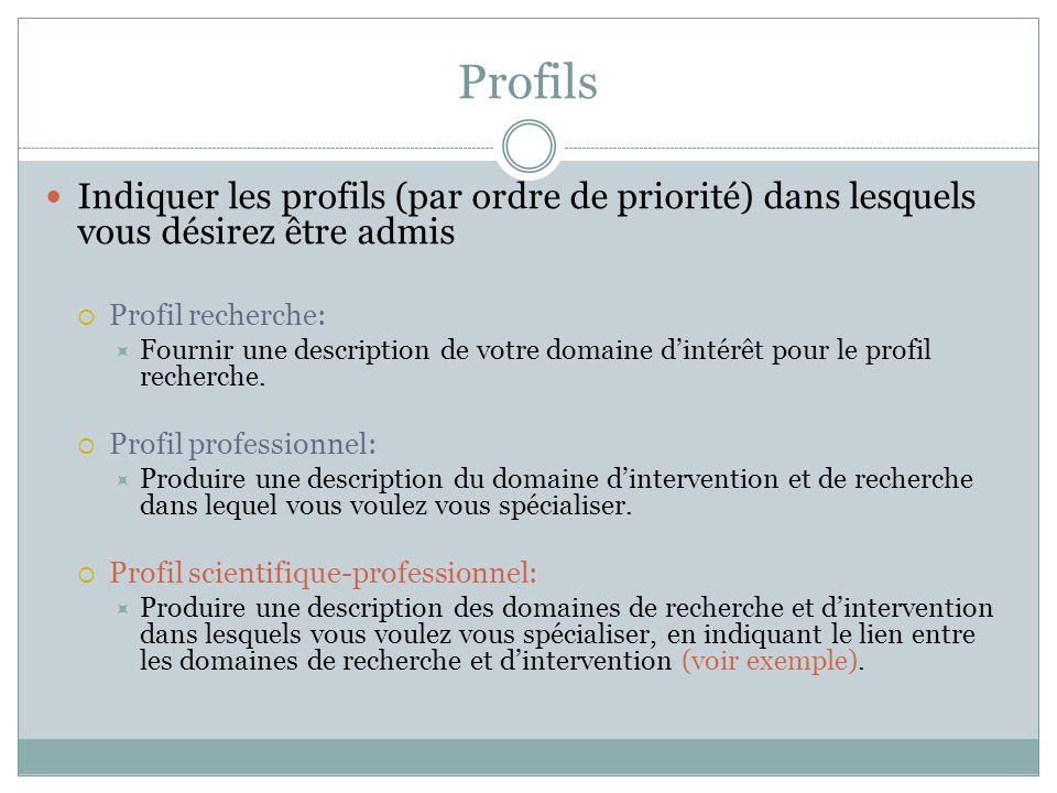 Profils Indiquer les profils (par ordre de priorité) dans lesquels vous désirez être admis. Profil recherche: