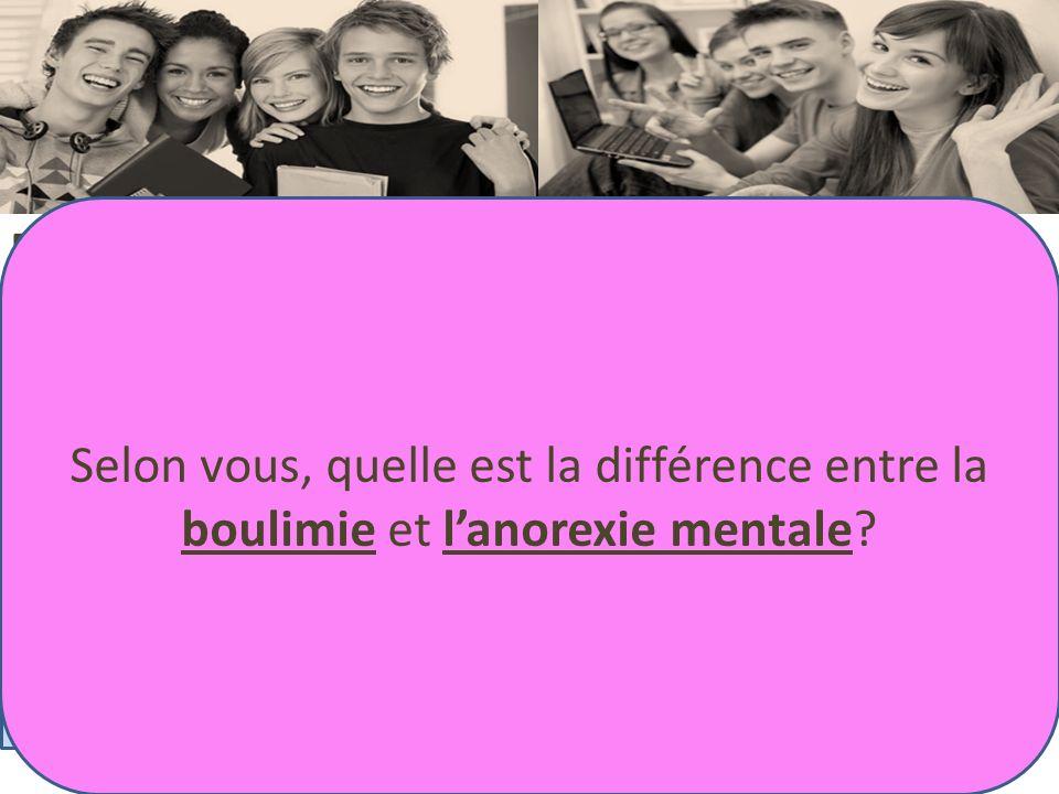 Selon vous, quelle est la différence entre la boulimie et l'anorexie mentale