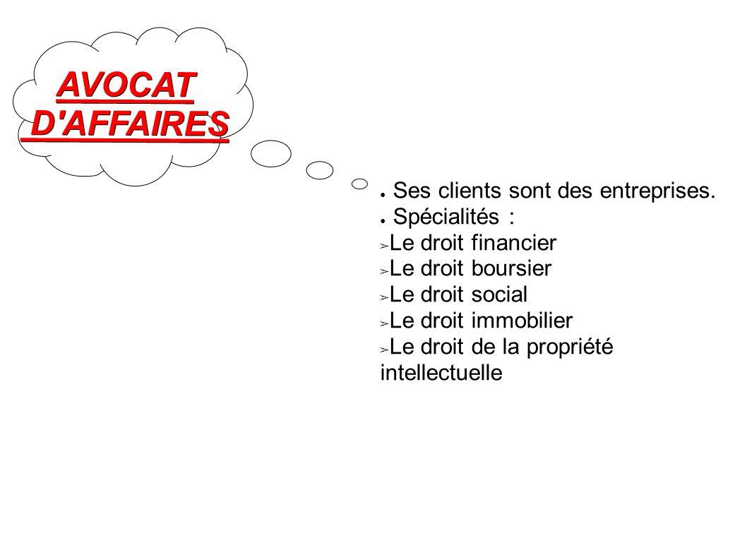 AVOCAT D AFFAIRES Ses clients sont des entreprises. Spécialités :