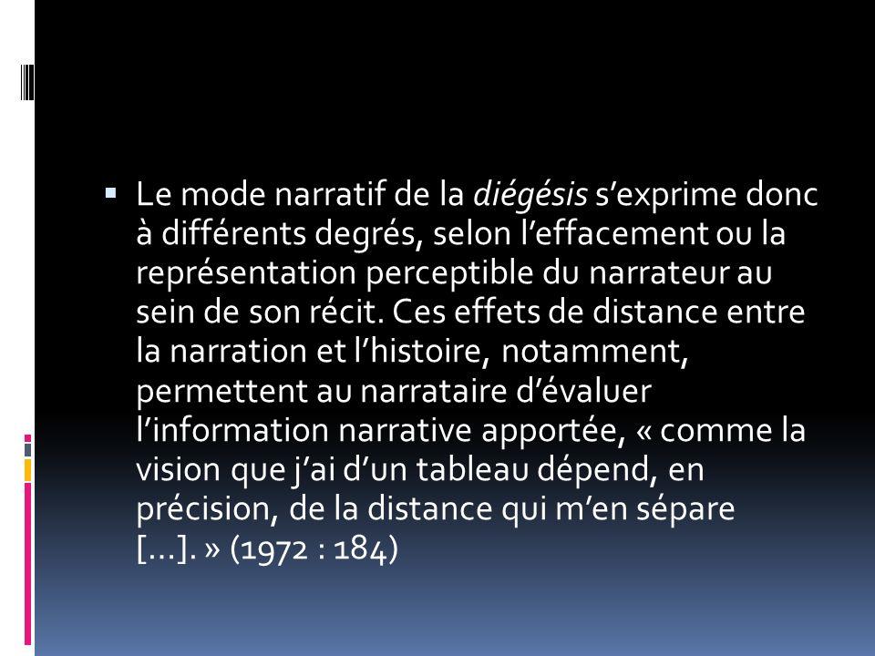 Le mode narratif de la diégésis s'exprime donc à différents degrés, selon l'effacement ou la représentation perceptible du narrateur au sein de son récit.