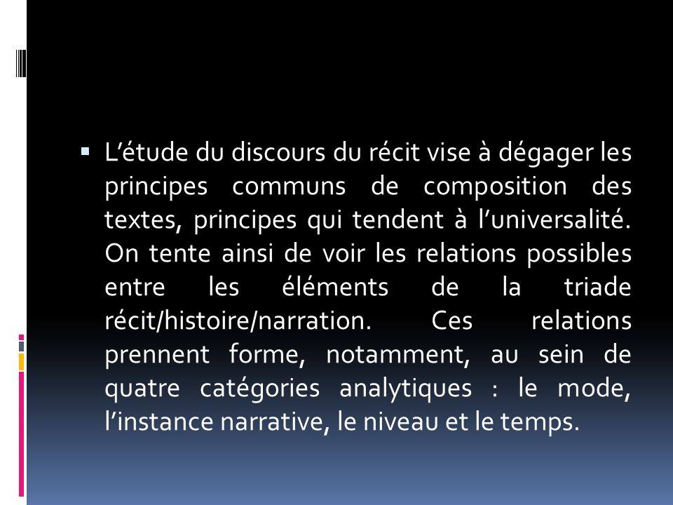 L'étude du discours du récit vise à dégager les principes communs de composition des textes, principes qui tendent à l'universalité.