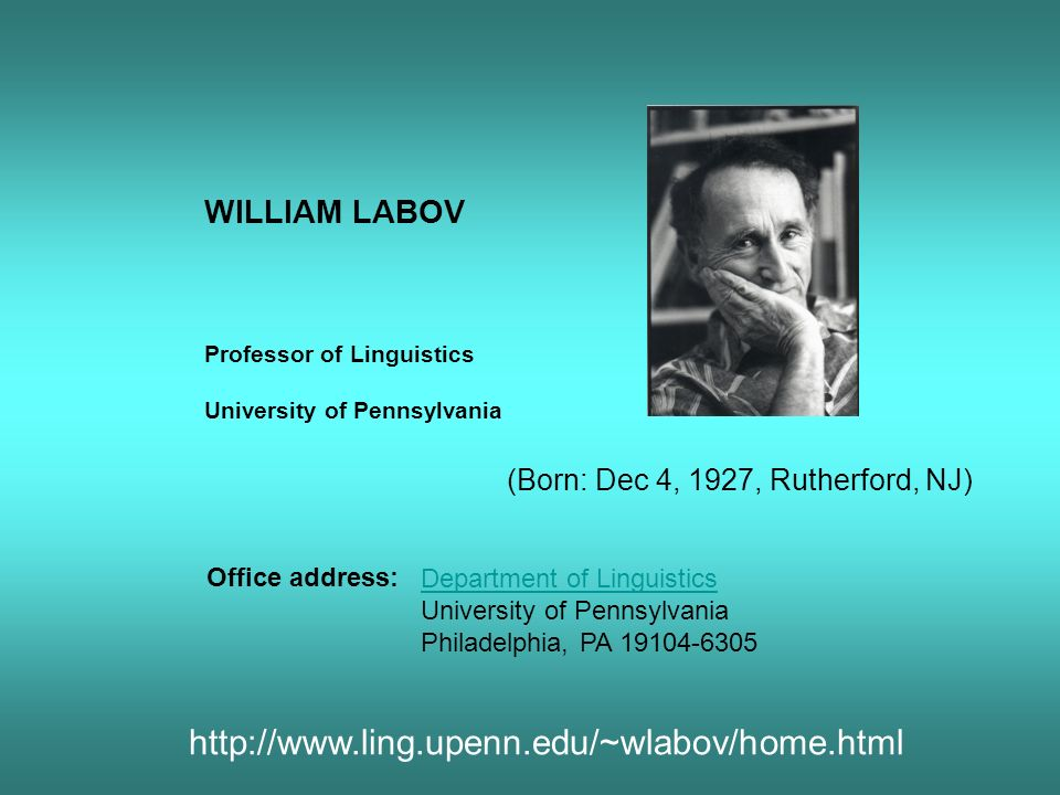 http://www.ling.upenn.edu/~wlabov/home.html WILLIAM LABOV