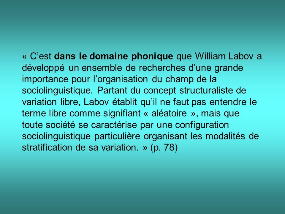 « C'est dans le domaine phonique que William Labov a développé un ensemble de recherches d'une grande importance pour l'organisation du champ de la sociolinguistique.