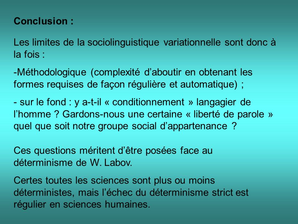 Conclusion : Les limites de la sociolinguistique variationnelle sont donc à la fois :