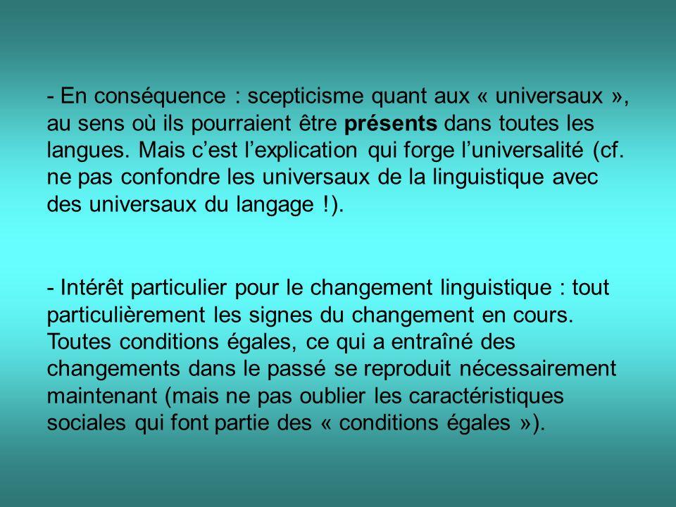 - En conséquence : scepticisme quant aux « universaux », au sens où ils pourraient être présents dans toutes les langues. Mais c'est l'explication qui forge l'universalité (cf. ne pas confondre les universaux de la linguistique avec des universaux du langage !).