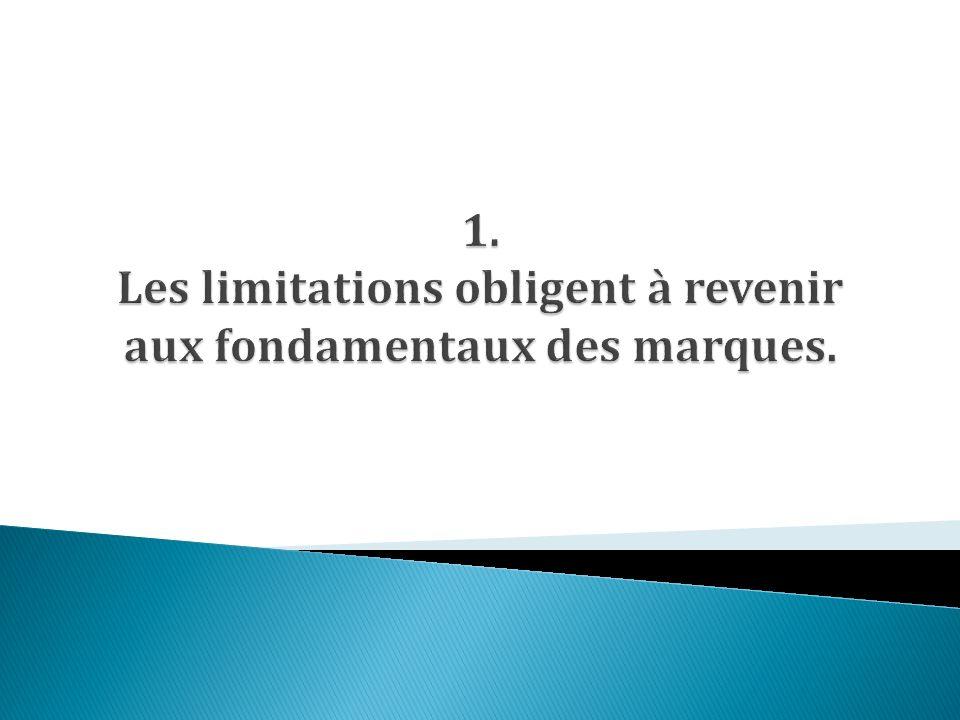 1. Les limitations obligent à revenir aux fondamentaux des marques.