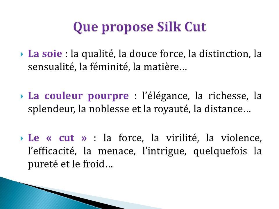 Que propose Silk Cut La soie : la qualité, la douce force, la distinction, la sensualité, la féminité, la matière…
