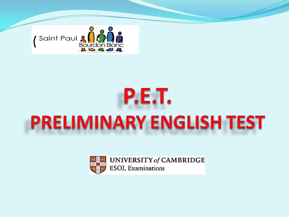 P.E.T. PRELIMINARY ENGLISH TEST