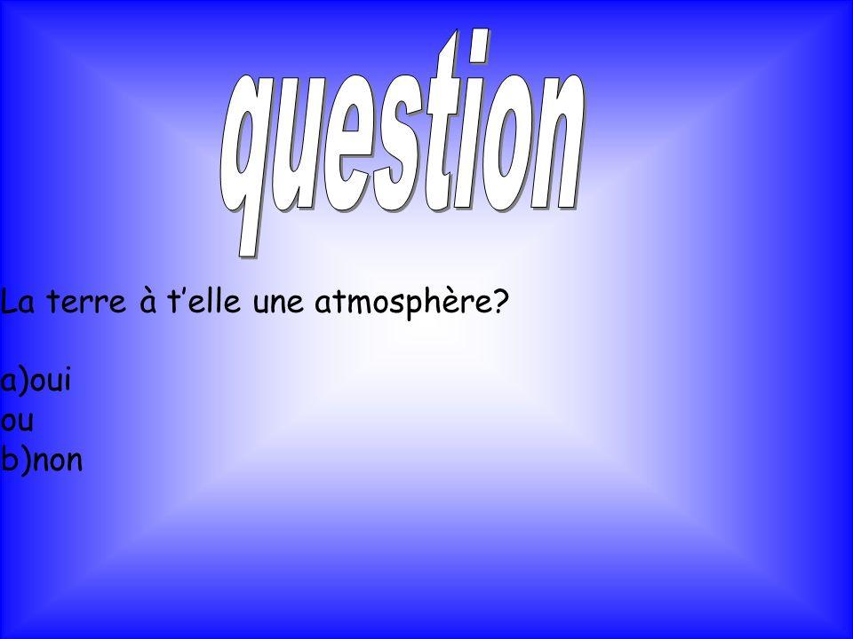 question La terre à t'elle une atmosphère a)oui ou b)non
