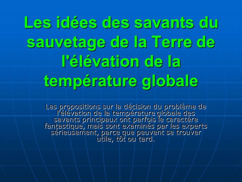Les idées des savants du sauvetage de la Terre de l élévation de la température globale