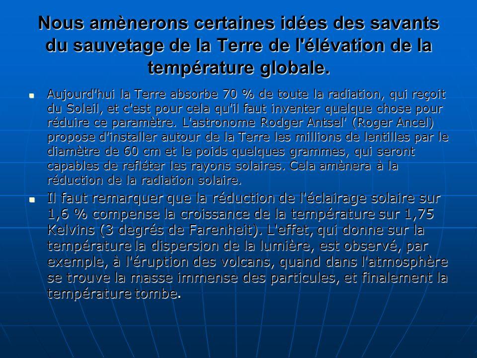 Nous amènerons certaines idées des savants du sauvetage de la Terre de l élévation de la température globale.