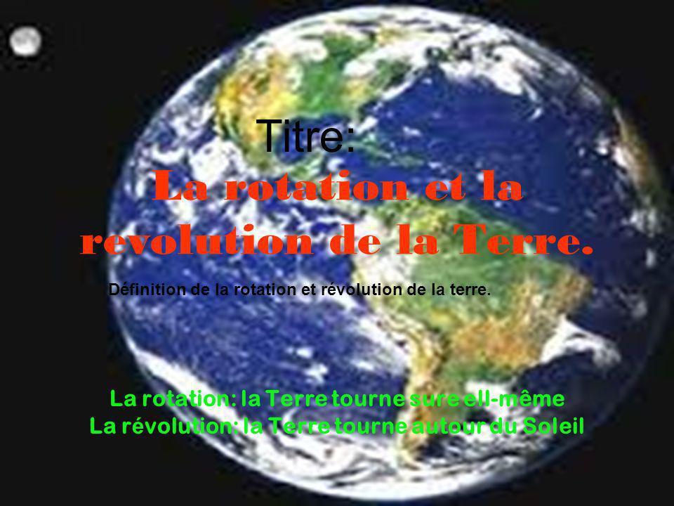 La rotation et la revolution de la Terre.