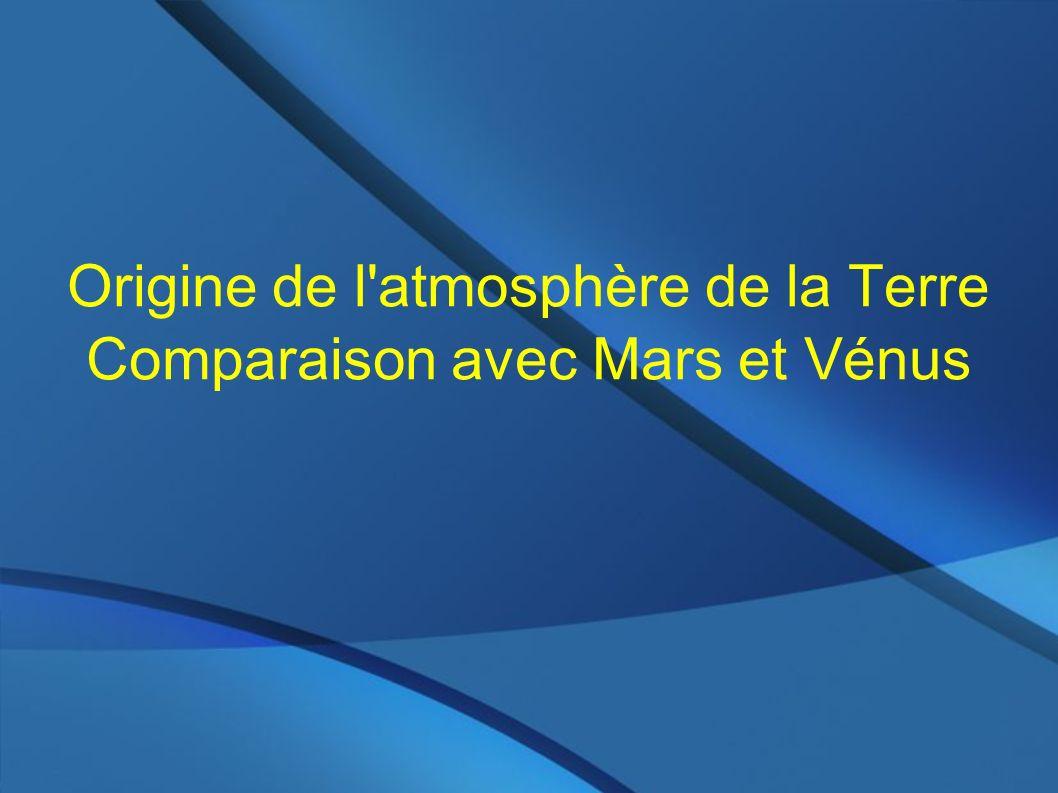 Origine de l atmosphère de la Terre Comparaison avec Mars et Vénus