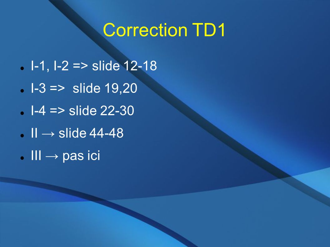 Correction TD1 I-1, I-2 => slide 12-18 I-3 => slide 19,20